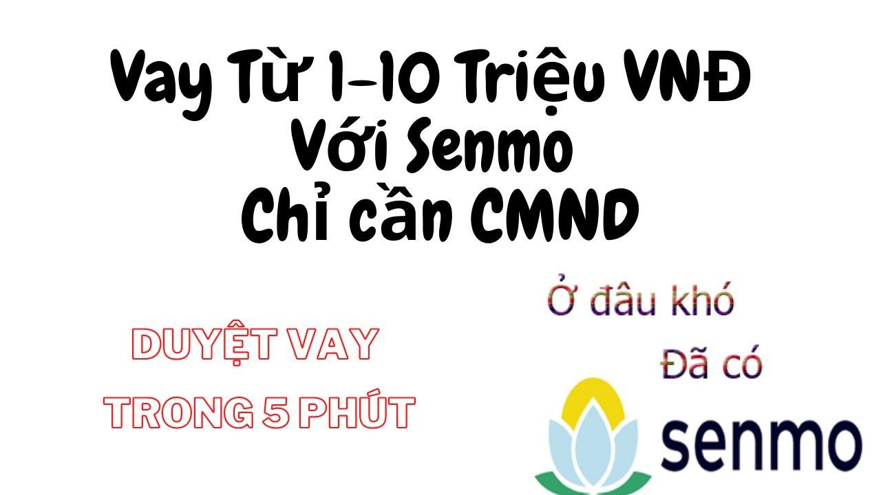 Vay tiền nhanh chỉ cần CMND trên Senmo đơn giản, nhanh chóng, an toàn