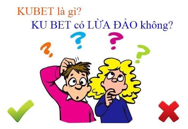 Kubet là gì? Thực hư chuyện Kubet lừa đảo